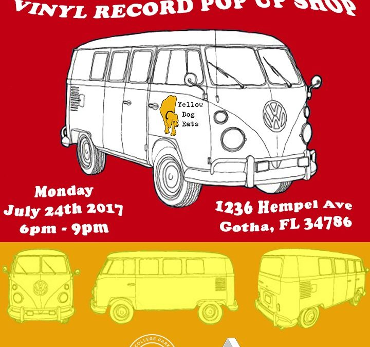POP UP RECORD SHOP AT YELLOW DOG EATS IN GOTHA, FL ON JULY 24TH AT 6PM!!